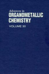 Advances in Organometallic Chemistry: Volume 30