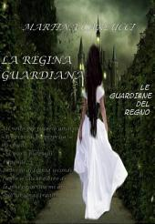 Le guardiane del regno - Libro primo: La regina guardiana