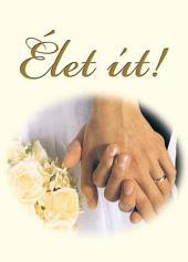 Élet út!: Imafüzet a tiszta szerelemért, sírig tartó boldog házasságért!