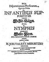 Biga Disputationum Physicarum, Quarum Prima de Infantibus Supposititiis Vulgo Wechsel-Bälgen. Altera de Nymphis Germanis Wasser-Nixen