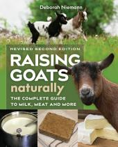 Raising Goats Naturally, 2nd Edition: The Complete Guide to Milk, Meat, and More, Edition 2