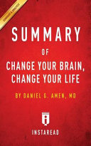 Summary of Change Your Brain, Change Your Life