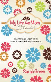 My Life As Mom to 2 Boys and a Husband: Learning to enjoy life's most breath-taking moments