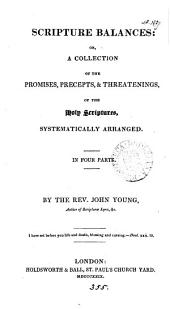Scripture balances; or A collection of the promises, precepts & threatenings of the holy Scriptures, arranged by J. Young