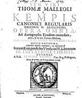 Ven. Viri Thomae Malleoli a Kempis Canonici Regularis Ordinis D. Augustini, Opera Omnia: Ad Autographa Ejusdem emendata, aucta, & in tres Tomos distributa