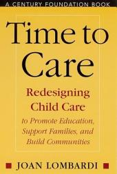 Time to Care: Redesigning Child Care to Promote Education, Support Families, and Build Communities