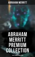 Abraham Merritt Premium Collection  18 Sci Fi Books in One Edition PDF