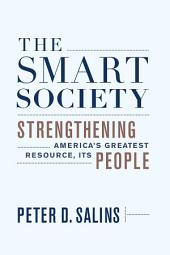 The Smart Society: Strengthening America s Greatest Resource, Its People