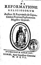 De reformatione religiosorum auctore b. Raymundo de Capua ordinis Fratrum Praedicatorum magistro generali