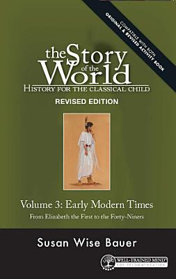 Story of the World  Vol  3 Revised Edition  History for the Classical Child  Early Modern Times  Story of the World