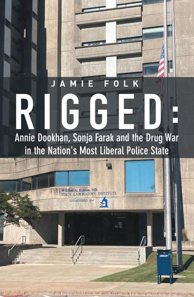 Rigged Annie Dookhan Sonja Farak And The Drug War In The Nations Most Liberal Police State
