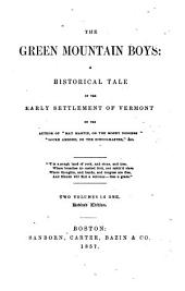 "The Green Mountain Boys: A Historical Tale of the Early Settlement of Vermont. By the Author of ""May Martin"""