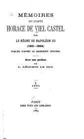 Mémoires du comte Horace de Viel Castel sur le règne de Napoléon III (1851-1864): publiés d'après le manuscrit original, Volume1