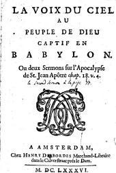 La voix du ciel au peuple de Dieu captif en Babylon ou deux sermons sur l'Apocalypse de St Jean apôtre, chap. 18: Volume4