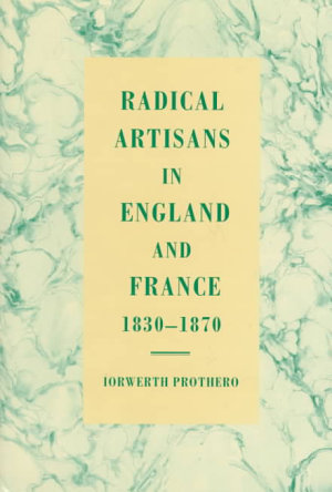 Radical Artisans in England and France  1830 1870