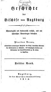 Geschichte der Bischöfe von Augsburg: chronologisch und diplomatisch verfaßt, und mit historischen Bemerkungen beleuchtet. 3
