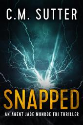 Snapped – An Agent Jade Monroe FBI Thriller Book 1