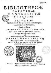 Bibliothecae Patavinae manuscriptae publicae et privatae... Studio et opera Jacobi Philippi Tomasini...