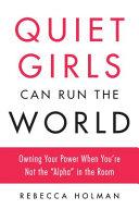 Quiet Girls Can Run the World