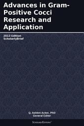 Advances in Gram-Positive Cocci Research and Application: 2013 Edition: ScholarlyBrief