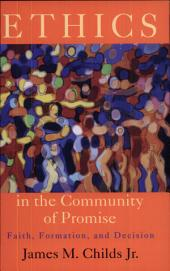 Ethics in the Community of Promise: Faith, Formation, and Decision