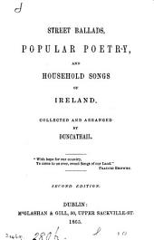 Street ballads, popular poetry, and household songs of Ireland, collected and arranged by Duncathail