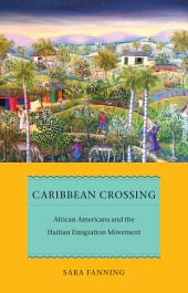 Caribbean Crossing: African Americans and the Haitian Emigration Movement