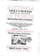 Historia sacra, e profana della città di Trieste metropoli della Carnia, e già celebre colonia romana, ... Opera del r.p.f. Ireneo della Croce ..