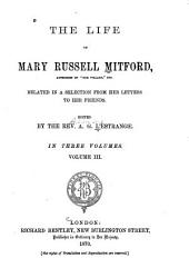 The Life of Mary Russell Mitford ...: Related in a Selection from Her Letters to Her Friends, Volume 3