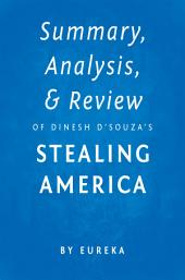 Summary, Analysis & Review of Dinesh D'Souza's Stealing America by Eureka