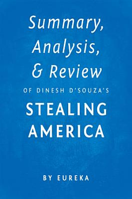 Summary  Analysis   Review of Dinesh D   Souza   s Stealing America by Eureka