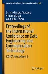 Proceedings of the International Conference on Data Engineering and Communication Technology: ICDECT 2016, Volume 2