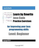 Learn by Rewrite Java Code Practice Exercises for Improving Your Java Programming Skills PDF