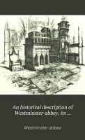An historical description of Westminster abbey  its monuments and curiosities PDF
