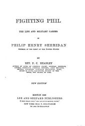 Fighting Phil: The Life and Military Career of Philip Henry Sheridan, General of the Army of the United States