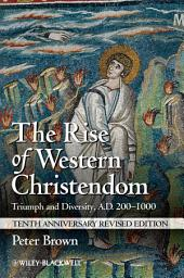 The Rise of Western Christendom: Triumph and Diversity, A.D. 200-1000, Edition 3