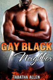 Gay Black Neighbor (African American Fiction): First Time Interracial Gay Erotica