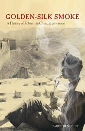 Golden-Silk Smoke: A History of Tobacco in China, 1550–2010