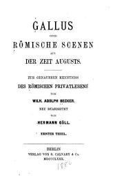 Gallus, oder, Römische Scenen aus der Zeit Augusts: zur genaueren Kenntniss des römischen Privatlebens, Band 1