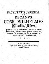 Facultatis Iuridicae P.T. Decanus, Conr. Wilhelmus Strecker ... L.B.S.