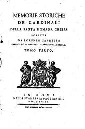 Memorie storiche de' cardinali della santa romana Chiesa scritte da Lorenzo Cardella parroco de' SS. Vincenzo, ed Anastasio alla Regola in Roma. Tomo primo [-nono]: 3