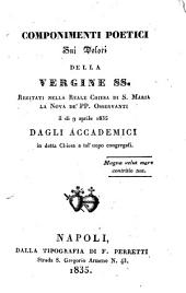 Componimenti poetici sui dolori della Vergine SS. recitati nella Reale Chiesa di S. Maria La Nova de' PP. osservanti il dì 9 aprile 1835 dagli Accademici ..