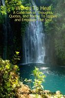 Words To Heal  A Collection of Thoughts  Quotes  and Poetry To Inspire and Empower The Soul PDF
