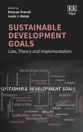 Sustainable Development Goals: Law, Theory and Implementation