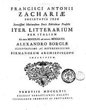 Francisci Antonii Zachariae ... Iter litterarium per Italiam ab anno 1753. ad annum 1757. Alexandro Borgiae ... inscriptum