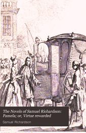 The Novels of Samuel Richardson: Pamela; or, Virtue rewarded