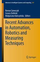 Recent Advances in Automation  Robotics and Measuring Techniques PDF
