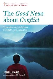 The Good News about Conflict: Transforming Religious Struggle Over Sexuality