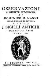 Osservazioni e giunte istoriche di Domenico M. Manni... i sigilli antichi de'secoli bassi: Volume 25