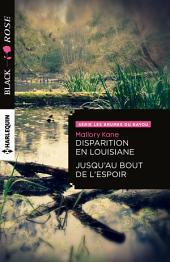 Disparition en Louisiane - Jusqu'au bout de l'espoir: Série Les brumes du bayou